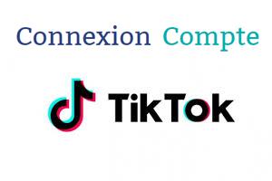 connexion compte Tik Tok
