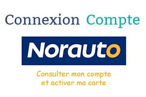 comment faire pour activer ma carte norauto Norauto compte personnel : Accès à mon espace et activation de ma