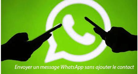 Comment envoyer un message WhatsApp sans ajouter le contact
